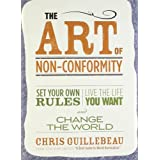 The Art of Non-Conformity: Set Your Own Rules, Live the Life You Want, and Change the World (Perigee Book.) ~ Chris Guillebeau