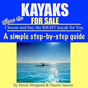 Kayaks for Sale: How to Choose and Buy the Right Kayak for You | [Derek Sheppard, Naomi Janzen]