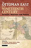 img - for The Ottoman East in the Nineteenth Century: Societies, Identities and Politics book / textbook / text book