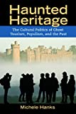Haunted Heritage: The Cultural Politics of Ghost Tourism, Populism, and the Past (Heritage, Tourism & Community)