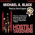Hostile Takeovers (       UNABRIDGED) by Michael A. Black Narrated by Gene Engene