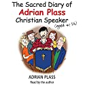 The Sacred Diary of Adrian Plass (Aged 45 3/4) (       UNABRIDGED) by Adrian Plass Narrated by Adrian Plass