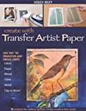 img - for Create With Transfer Artist Paper: 15 Projects for Crafters, Quilters, Mixed Media & Fine Artists book / textbook / text book