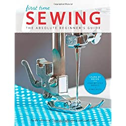 First Time Sewing: Step-by-Step Basics and Easy Projects by Editors of Creative Publishing international: