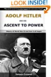 Adolf Hitler And His Ascent To Power:...