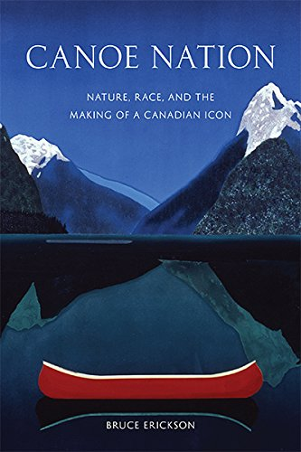 Canoe Nation: Nature, Race, and the Making of a Canadian Icon