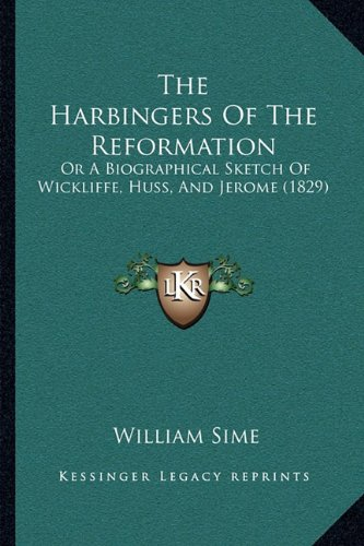 The Harbingers of the Reformation: Or a Biographical Sketch of Wickliffe, Huss, and Jerome (1829)