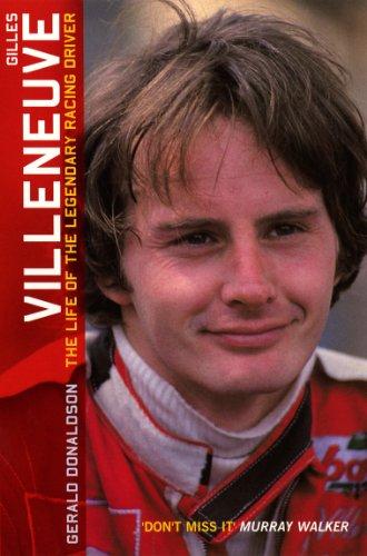 Gerald Donaldson - Gilles Villeneuve: The Life of the Legendary Racing Driver