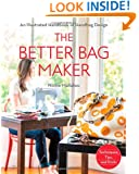 The Better Bag Maker: An Illustrated Handbook of Handbag Design  Techniques, Tips, and Tricks