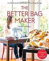 The Better Bag Maker: An Illustrated Handbook of Handbag Design  Techniques, Tips, and Tricks