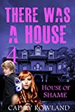House of Shame: A Caddy Rowland Psychological Thriller & Drama (There Was a House Series Book 4)