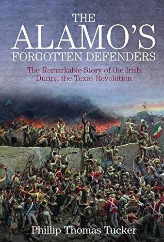 The Alamo's Forgotten Defenders: The Remarkable Story of the Irish During the Texas Revolution PDF