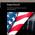 Superchurch: The Rhetoric and Politics of American Fundamentalism | Jonathan J. Edwards