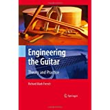 Engineering the Guitar: Theory and Practice ~ Richard Mark French