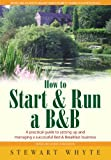 How To Start And Run a B&B 3rd Edition: A practical guide to setting up and managing a successful Bed & Breakfast business