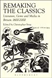 Remaking the Classics: Literature, Genre and Media in Britain 1800-2000