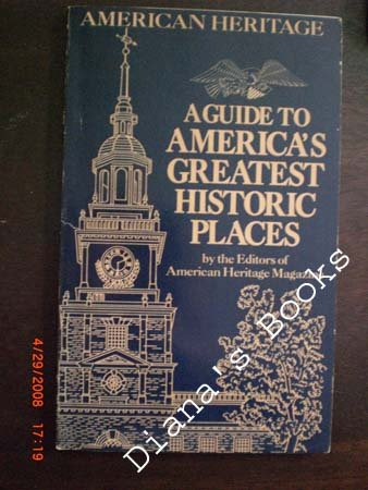 A Guide to Americas Greatest Historic Places, American Heritage Magazine
