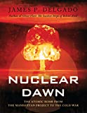 img - for Nuclear Dawn: The Atomic Bomb, from the Manhattan Project to the Cold War (General Military) book / textbook / text book