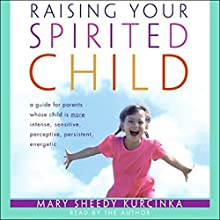 Raising Your Spirited Child Audiobook by Mary Sheedy Kurcinka Narrated by Mary Sheedy Kurckina