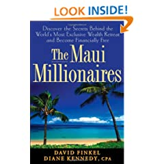 The Maui Millionaires: Discover the Secrets Behind the World's Most Exclusive Wealth Retreat and Become Financially Free