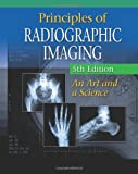 Principles of Radiographic Imaging: An Art and A Science (Carlton,Principles of Radiographic Imaging)
