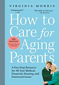 How to Care for Aging Parents, 3rd Edition: A One-Stop Resource for All Your Medical, Financial, Housing, and Emotional Issues by Workman Publishing Company