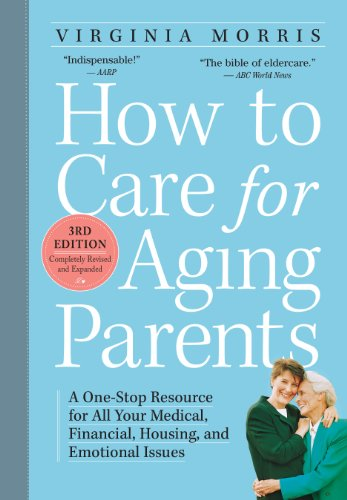 How to Care for Aging Parents, 3rd Edition: A One-Stop Resource for All Your Medical, Financial, Housing, and Emotional Issues PDF