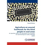 Agriculture-an assured livelihoods for the blind people in rural areas: An inquisitive study on the intervention...
