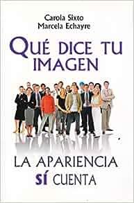 Que dice tu imagen. La apariencia si cuenta (Spanish Edition): Carola