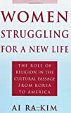 Women Struggling for a New Life: The Role of Religion in the Cultural Passage from Korea to America
