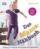 Das Mama-Nähbuch. Originelle Kleidung, Accessoires und Spielsachen: Mit Schnittmusterbögen!