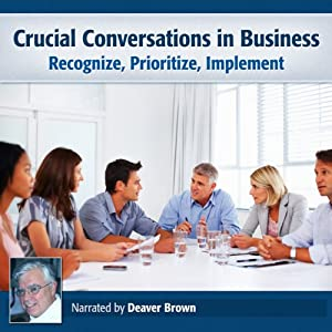 Crucial Conversations in Business: Recognize, Prioritize, Implement | [Deaver Brown]