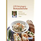 """Cilli Reisingers Brotaufstriche. Einfach gute Rezepte vom Bauernhofvon """"C�cilia Reisinger"""""""