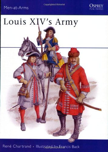 Louis XIV's Army (Men-At-Arms Series, 203)