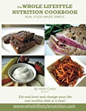 The Whole Lifestyle Nutrition Cookbook Real Food Made Simple