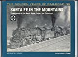 Santa Fe in the Mountains: Three Passes of the West : Raton, Cajon, and Tehachapi (Golden Years of Railroading)