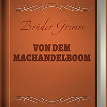 Brüder Grimm: Von dem Machandelboom [Brothers Grimm: The Juniper Tree] (       UNABRIDGED) by Brüder Grimm Narrated by Alexey Ratnikov