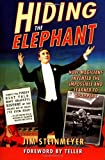 Hiding the Elephant: How Magicians Invented the Impossible and Learned to Disappear