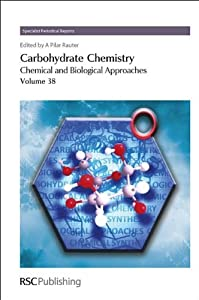 Carbohydrate Chemistry: Volume 39 (Specialist Periodical Reports) Amelia Pilar Rauter, Markus Sperandio and Thisbe Lindhorst
