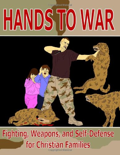 Hands To War: Fighting, Weapons, And Self-Defense For Christian Families (8X11 Edition)