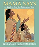 img - for Mama Says: A Book of Love for Mothers and Sons (Dillon, Leo & Diane) book / textbook / text book