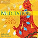 Meditation for Yoga Lovers: Let Your Body Teach Your Mind  by Lorin Roche Narrated by Lorin Roche