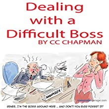 Dealing with a Difficult Boss Audiobook by CC Chapman Narrated by CC Chapman