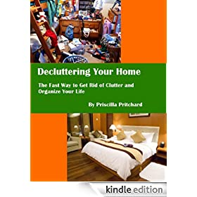 Decluttering Your Home: The Fast Way to Get Rid of Clutter and Organize Your Life (Declutter and simplify Book 1)