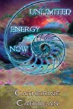 img - for Unlimited Energy Now by Catherine Carrigan (2014-11-22) book / textbook / text book