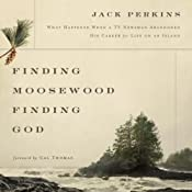 Finding Moosewood, Finding God: What Happened When a TV Newsman Abandoned His Career for Life on an Island | [Jack Perkins]