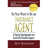 So You Want to Be an Insurance Agent 2nd Edition ~ Jeff Hastings
