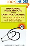 Improving Healthcare with Control Charts: Basic and Advanced SPC Methods and Case Studies