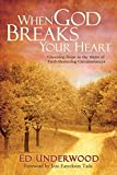 When God Breaks Your Heart: Choosing Hope in the Midst of Faith-Shattering Circumstances (English Edition)