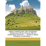 Obras Espirituales Del Venerable Padre Luis De La Puente, De La Compañía De Jesus ...: Tomo I, Parte Primera [...